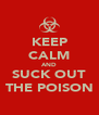 KEEP CALM AND SUCK OUT THE POISON - Personalised Poster A4 size