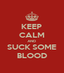 KEEP CALM AND SUCK SOME BLOOD - Personalised Poster A4 size