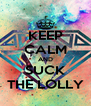 KEEP CALM AND SUCK THE LOLLY - Personalised Poster A4 size