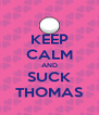 KEEP CALM AND SUCK THOMAS - Personalised Poster A4 size
