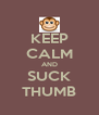 KEEP CALM AND SUCK THUMB - Personalised Poster A4 size