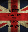 KEEP CALM AND suck wanger - Personalised Poster A4 size