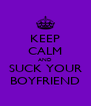 KEEP CALM AND SUCK YOUR BOYFRIEND - Personalised Poster A4 size