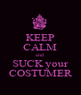 KEEP CALM and SUCK your COSTUMER - Personalised Poster A4 size