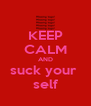 KEEP CALM AND suck your  self - Personalised Poster A4 size