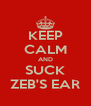 KEEP CALM AND SUCK ZEB'S EAR - Personalised Poster A4 size