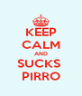 KEEP CALM AND SUCKS  PIRRO - Personalised Poster A4 size