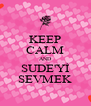KEEP CALM AND SUDE'Yİ SEVMEK - Personalised Poster A4 size