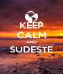 KEEP CALM AND SUDESTE  - Personalised Poster A4 size