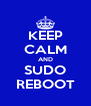 KEEP CALM AND SUDO REBOOT - Personalised Poster A4 size
