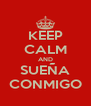 KEEP CALM AND SUEÑA CONMIGO - Personalised Poster A4 size