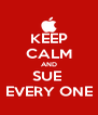 KEEP CALM AND SUE  EVERY ONE - Personalised Poster A4 size