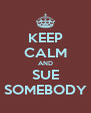 KEEP CALM AND SUE SOMEBODY - Personalised Poster A4 size