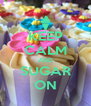 KEEP CALM AND SUGAR ON - Personalised Poster A4 size