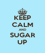 KEEP CALM AND SUGAR UP - Personalised Poster A4 size