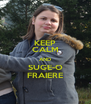 KEEP CALM AND SUGE-O FRAIERE - Personalised Poster A4 size