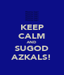 KEEP CALM AND SUGOD AZKALS! - Personalised Poster A4 size