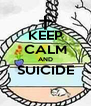 KEEP CALM AND SUICIDE  - Personalised Poster A4 size