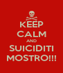KEEP CALM AND SUICIDITI MOSTRO!!! - Personalised Poster A4 size