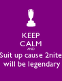 KEEP CALM AND Suit up cause 2nite  will be legendary - Personalised Poster A4 size