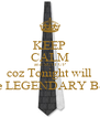 KEEP CALM and SUIT UP coz Tonight will be LEGENDARY B-) - Personalised Poster A4 size