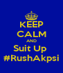 KEEP CALM AND Suit Up  #RushAkpsi - Personalised Poster A4 size