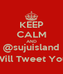 KEEP CALM AND @sujuisland Will Tweet You - Personalised Poster A4 size