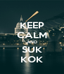 KEEP CALM AND SUK KOK - Personalised Poster A4 size