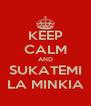 KEEP CALM AND SUKATEMI LA MINKIA - Personalised Poster A4 size