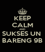 KEEP CALM AND SUKSES UN  BARENG 9B - Personalised Poster A4 size