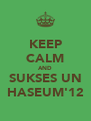 KEEP CALM AND SUKSES UN HASEUM'12 - Personalised Poster A4 size