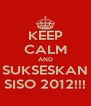 KEEP CALM AND SUKSESKAN SISO 2012!!! - Personalised Poster A4 size
