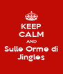 KEEP CALM AND Sulle Orme di Jingles - Personalised Poster A4 size