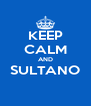 KEEP CALM AND SULTANO  - Personalised Poster A4 size