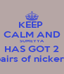 KEEP  CALM AND SUMEYYA HAS GOT 2 pairs of nickers - Personalised Poster A4 size