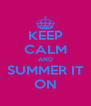 KEEP CALM AND SUMMER IT ON - Personalised Poster A4 size