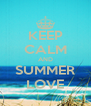 KEEP CALM AND SUMMER LOVE - Personalised Poster A4 size