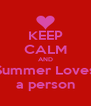 KEEP CALM AND Summer Loves a person - Personalised Poster A4 size