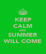 KEEP CALM AND SUMMER WILL COME - Personalised Poster A4 size