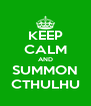 KEEP CALM AND SUMMON CTHULHU - Personalised Poster A4 size