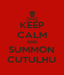 KEEP CALM AND SUMMON CUTULHU - Personalised Poster A4 size