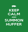 KEEP CALM AND SUMMON HUFFER - Personalised Poster A4 size