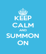 KEEP CALM AND SUMMON ON - Personalised Poster A4 size
