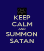 KEEP CALM AND SUMMON SATAN - Personalised Poster A4 size