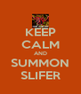 KEEP CALM AND SUMMON SLIFER - Personalised Poster A4 size