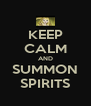 KEEP CALM AND SUMMON SPIRITS - Personalised Poster A4 size