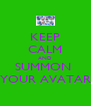 KEEP CALM AND SUMMON  YOUR AVATAR - Personalised Poster A4 size