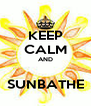 KEEP CALM AND  SUNBATHE - Personalised Poster A4 size