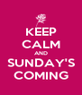 KEEP CALM AND SUNDAY'S COMING - Personalised Poster A4 size