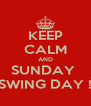 KEEP CALM AND SUNDAY  SWING DAY ! - Personalised Poster A4 size